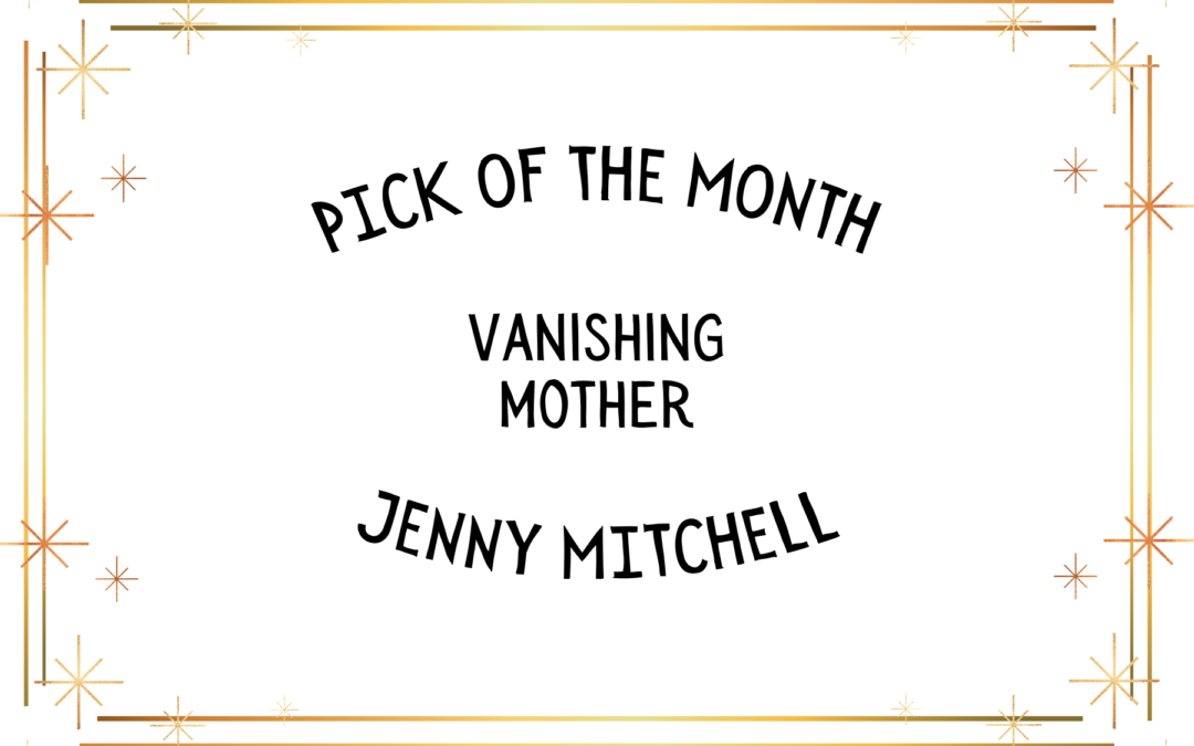 'Vanishing Mother' by Jenny Mitchell is the IS&T Pick of the Month for January 2021