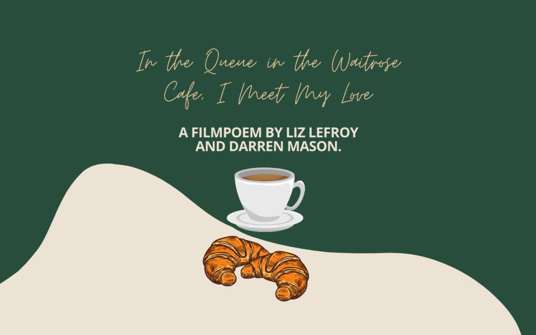 In the Queue in the Waitrose Cafe, I Meet My Love by Liz Lefroy and Darren Mason
